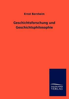 Geschichtsforschung Und Geschichtsphilosophie (Paperback)