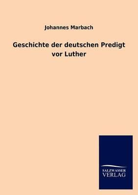 Geschichte Der Deutschen Predigt VOR Luther (Paperback)