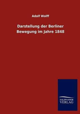 Darstellung Der Berliner Bewegung Im Jahre 1848 (Paperback)