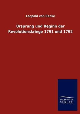 Ursprung Und Beginn Der Revolutionskriege 1791 Und 1792 (Paperback)