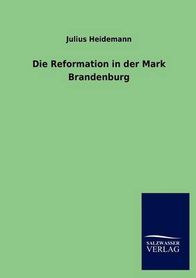 Die Reformation in Der Mark Brandenburg (Paperback)