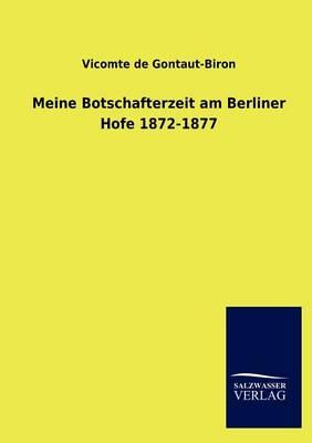 Meine Botschafterzeit Am Berliner Hofe 1872-1877 (Paperback)