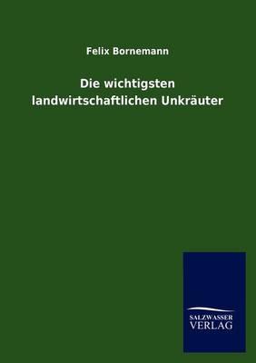 Die Wichtigsten Landwirtschaftlichen Unkr Uter (Paperback)