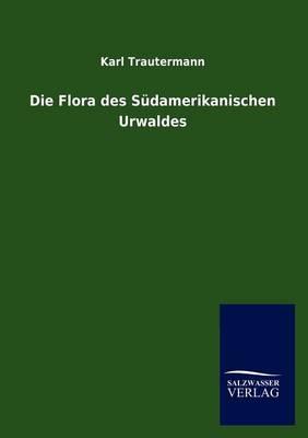 Die Flora Des S Damerikanischen Urwaldes (Paperback)