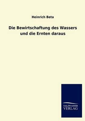Die Bewirtschaftung Des Wassers Und Die Ernten Daraus (Paperback)