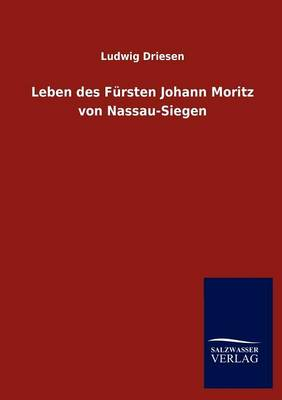 Leben Des Fursten Johann Moritz Von Nassau-Siegen (Paperback)
