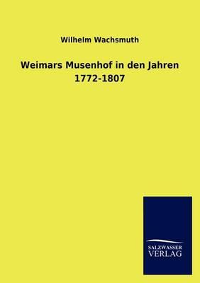 Weimars Musenhof in Den Jahren 1772-1807 (Paperback)