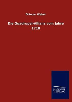 Die Quadrupel-Allianz Vom Jahre 1718 (Paperback)