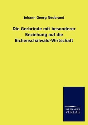 Die Gerbrinde Mit Besonderer Beziehung Auf Die Eichenschalwald-Wirtschaft (Paperback)