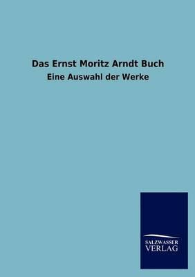 Das Ernst Moritz Arndt Buch (Paperback)