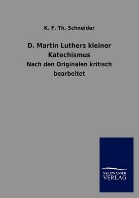 D. Martin Luthers Kleiner Katechismus (Paperback)
