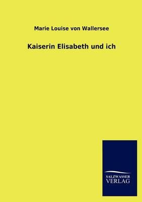 Kaiserin Elisabeth Und Ich (Paperback)