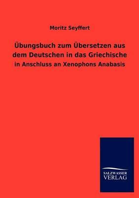 Bungsbuch Zum Bersetzen Aus Dem Deutschen in Das Griechische (Paperback)