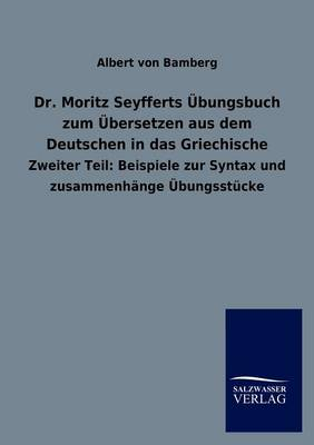 Dr. Moritz Seyfferts Bungsbuch Zum Bersetzen Aus Dem Deutschen in Das Griechische (Paperback)