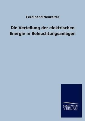 Die Verteilung Der Elektrischen Energie in Beleuchtungsanlagen (Paperback)