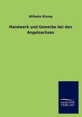 Handwerk Und Gewerbe Bei Den Angelsachsen (Paperback)