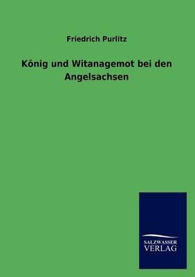 K Nig Und Witanagemot Bei Den Angelsachsen (Paperback)