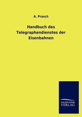 Handbuch Des Telegraphendienstes Der Eisenbahnen (Paperback)
