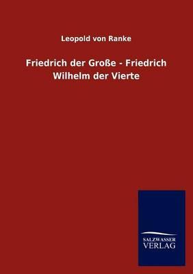 Friedrich Der Gro E - Friedrich Wilhelm Der Vierte (Paperback)