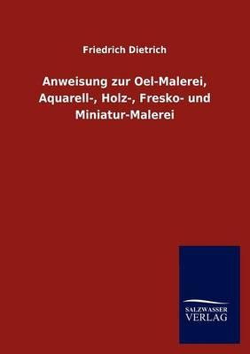 Anweisung Zur Oel-Malerei, Aquarell-, Holz-, Fresko- Und Miniatur-Malerei (Paperback)
