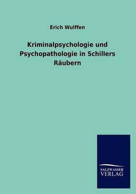 Kriminalpsychologie Und Psychopathologie in Schillers R Ubern (Paperback)