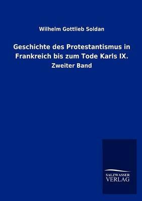 Geschichte Des Protestantismus in Frankreich Bis Zum Tode Karls IX. (Paperback)