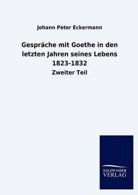 Gespr Che Mit Goethe in Den Letzten Jahren Seines Lebens 1823-1832 (Paperback)