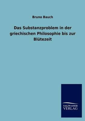 Das Substanzproblem in Der Griechischen Philosophie Bis Zur Bl Tezeit (Paperback)