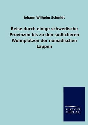 Reise Durch Einige Schwedische Provinzen Bis Zu Den Sudlicheren Wohnplatzen Der Nomadischen Lappen (Paperback)