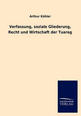 Verfassung, Soziale Gliederung, Recht Und Wirtschaft Der Tuareg (Paperback)