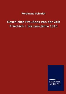 Geschichte Preu Ens Von Der Zeit Friedrich I. Bis Zum Jahre 1815 (Paperback)