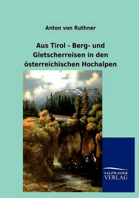 Aus Tirol - Berg- Und Gletscherreisen in Den Sterreichischen Hochalpen (Paperback)