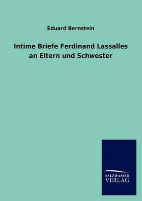 Intime Briefe Ferdinand Lassalles an Eltern Und Schwester (Paperback)