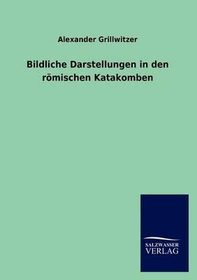 Bildliche Darstellungen in Den R Mischen Katakomben (Paperback)