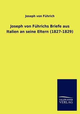 Joseph Von F Hrichs Briefe Aus Italien an Seine Eltern (1827-1829) (Paperback)