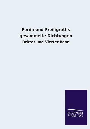 Ferdinand Freiligraths Gesammelte Dichtungen (Paperback)