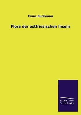 Flora Der Ostfriesischen Inseln (Paperback)