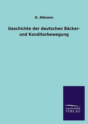 Geschichte Der Deutschen Backer- Und Konditorbewegung (Paperback)