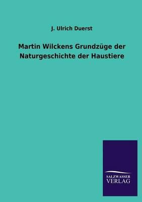 Martin Wilckens Grundz ge Der Naturgeschichte Der Haustiere (Paperback)
