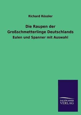 Die Raupen Der Grossschmetterlinge Deutschlands (Paperback)