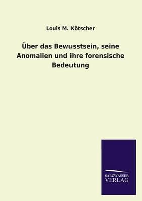 Uber Das Bewusstsein, Seine Anomalien Und Ihre Forensische Bedeutung (Paperback)