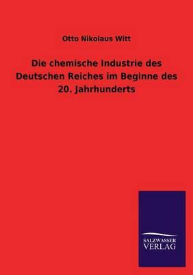 Die Chemische Industrie Des Deutschen Reiches Im Beginne Des 20. Jahrhunderts (Paperback)