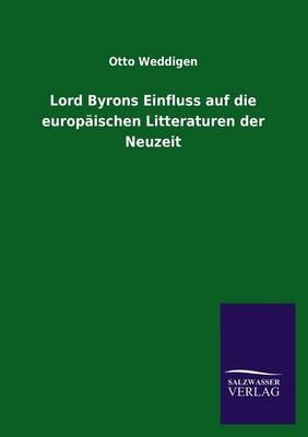 Lord Byrons Einfluss Auf Die Europaischen Litteraturen Der Neuzeit (Paperback)