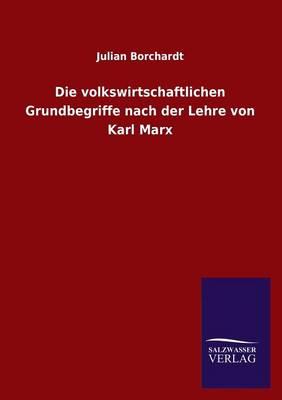 Die Volkswirtschaftlichen Grundbegriffe Nach Der Lehre Von Karl Marx (Paperback)