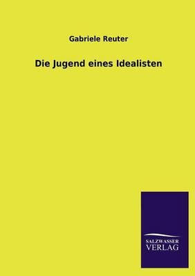 Die Jugend Eines Idealisten (Paperback)