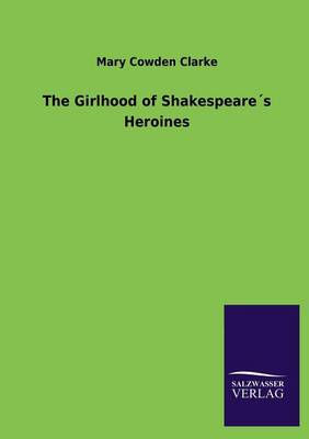 The Girlhood of Shakespeares Heroines (Paperback)