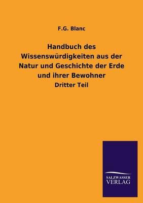 Handbuch Des Wissenswurdigkeiten Aus Der Natur Und Geschichte Der Erde Und Ihrer Bewohner (Paperback)