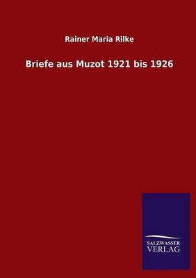 Briefe Aus Muzot 1921 Bis 1926 (Paperback)