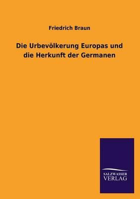 Die Urbevolkerung Europas Und Die Herkunft Der Germanen (Paperback)