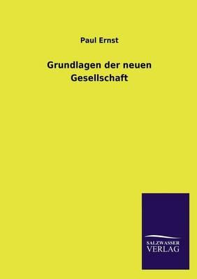 Grundlagen Der Neuen Gesellschaft (Paperback)